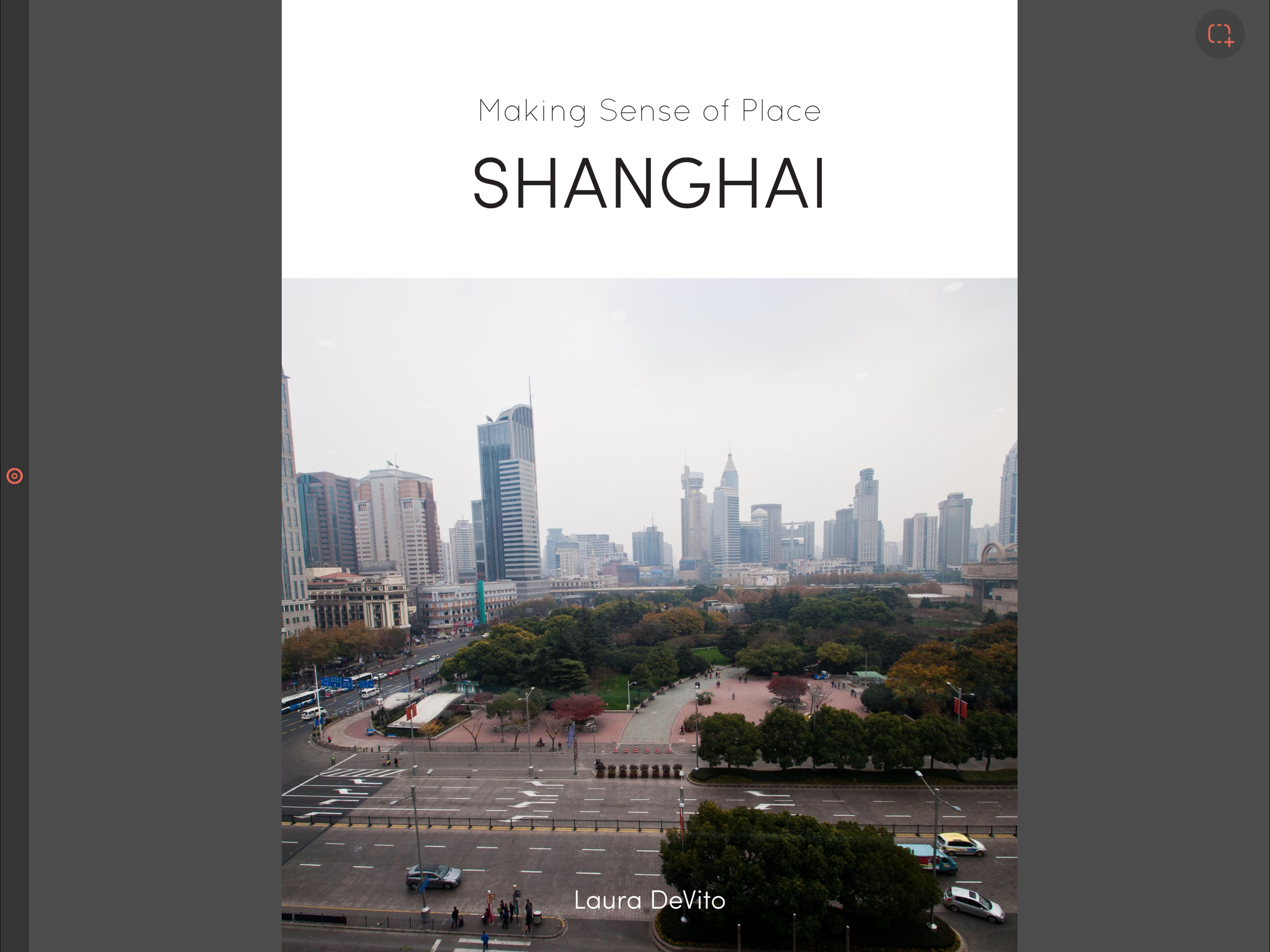 """""""Making Sense of Place: Shanghai"""" cover from online book 2016 8.5 x 11 inches Photography, Graphic Design, and Writing Description:This is the first in an online meditative book series exploring our connection with place."""