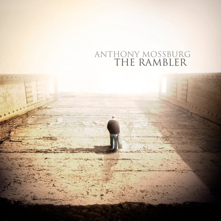 ALBUM: THE RAMBLER  © 2011 Anthony Mossburg  CLICK TO BUY ON ITUNES