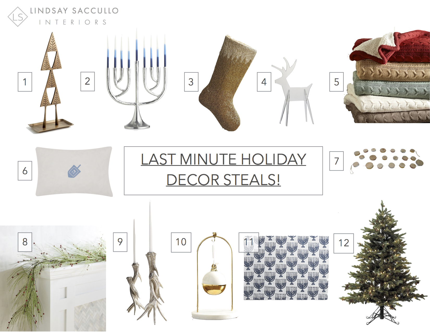 // 1.  Deco Metal Tree Object   //   2.   Modern Menorah  // 3.  Gold Ombre Beaded Stocking  //  4.   Acrylic Reindeer   //   5.   Cozy Cableknit Throw  //  6.   Chanukah Pillow  //  7.   Wood Garland  //  8.   Garland  //   // 9.     Antler Candleholders   // 10.  Ornament Display Stand  //    11.   Menorah Placemat  //  12.   4' Spruce Christmas Tree   //