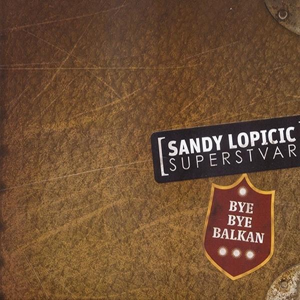 Sandy Lopicic Superstvar - Bye Bye Balkan