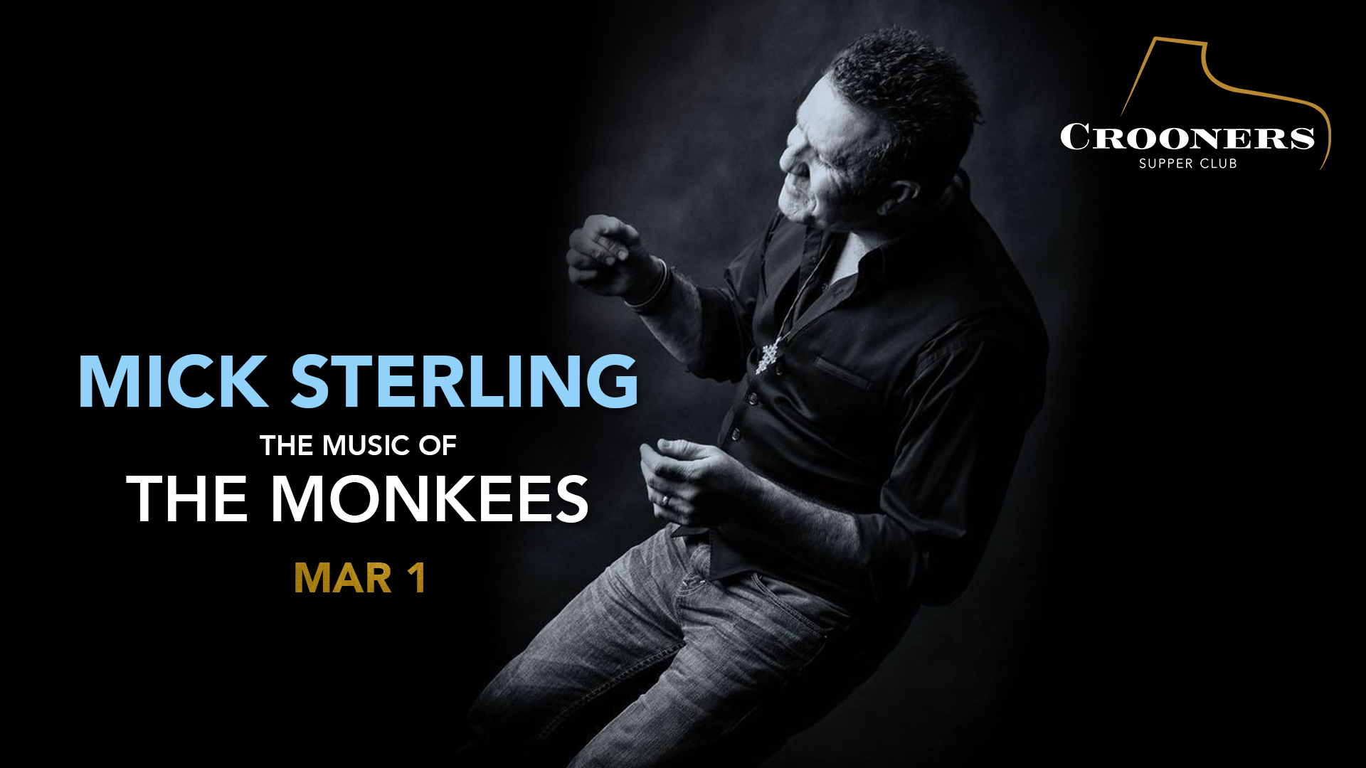 Mick Sterling - The Music of The Monkees - Prolific showman Mick Sterling leads his powerhouse band in a night full of pleasant surprises as one of the major pop-culture phenomena of the '60s and early '70s comes in for a fresh assessment.
