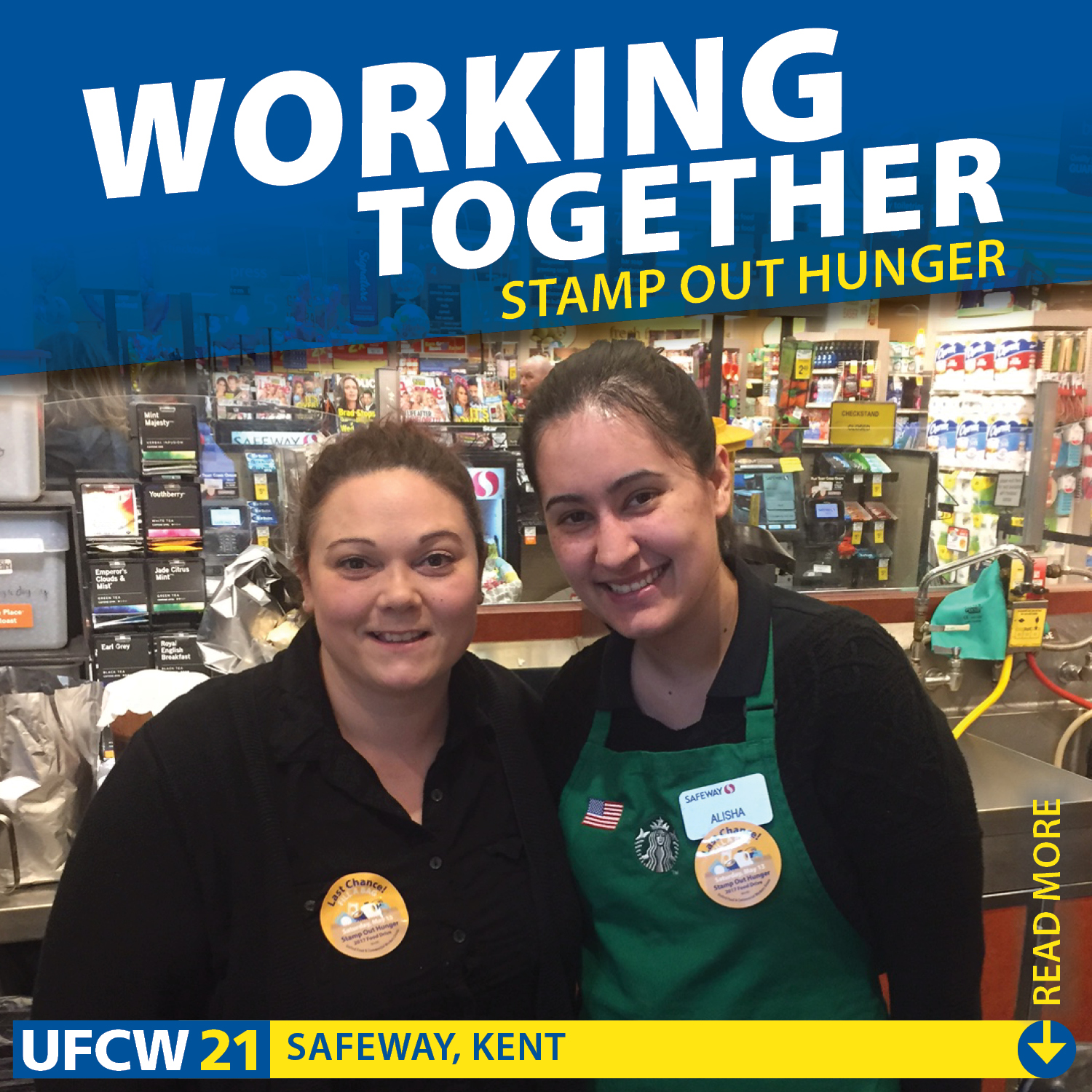Safeway members in Kent wore stickers encouraging shoppers to donate food on May 13 during the nationwide stamp out Hunger drive. UFCW helped sponsor the drive which is led by the National Letter Carriers Association.   Learn more in an article published in Huffington Post.