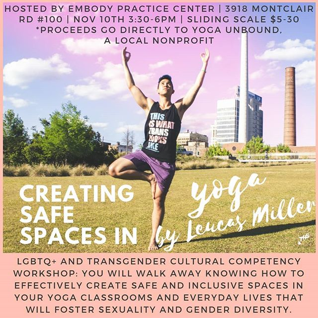 "HereNowYoga is thrilled to announce this very important training brought to Birmingham by Leucas Miller, @leucasloves , of Yoga Unbound: ""LGBTQ+ and Transgender Cultural Competency Training""  Saturday November 10th 3:30-6pm at Embody Practice Center. Sliding Scale Donations $5-$30 (all proceeds benefit the nonprofit Yoga Unbound) . . Thiis workshop will consist of terminology most commonly used within the LGBTQ+ community and touch on concepts of sexuality, gender and gender identity. We will discuss language, actions and asana modifications that should be practiced when teaching yoga to LGBTQ+ students. After this training you will walk away knowing how to effectively create safe and inclusive spaces in your yoga classrooms and everyday lives that will foster sexuality and gender diversity. . #transyoga #queeryoga #safespaces #yogaforeveryone"