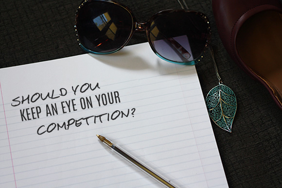 Should You Keep An Eye On Your Competition