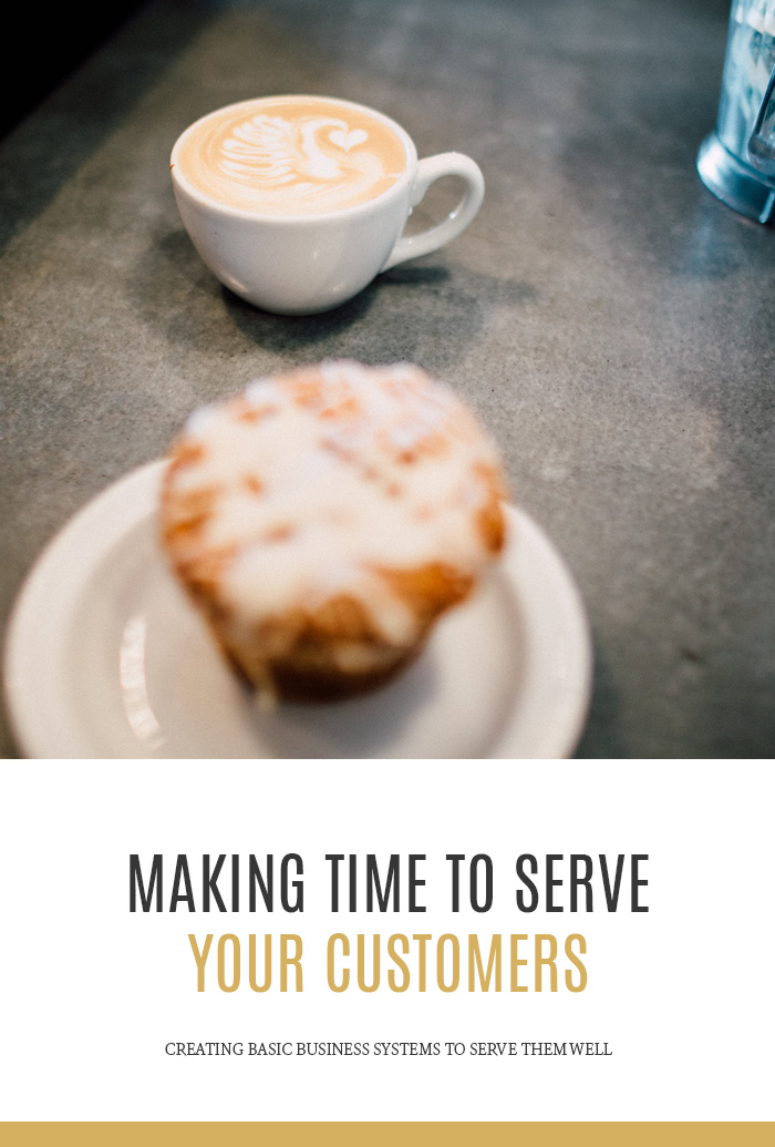 Making Time to Serve Your Customers - creating basic business systems to serve them well