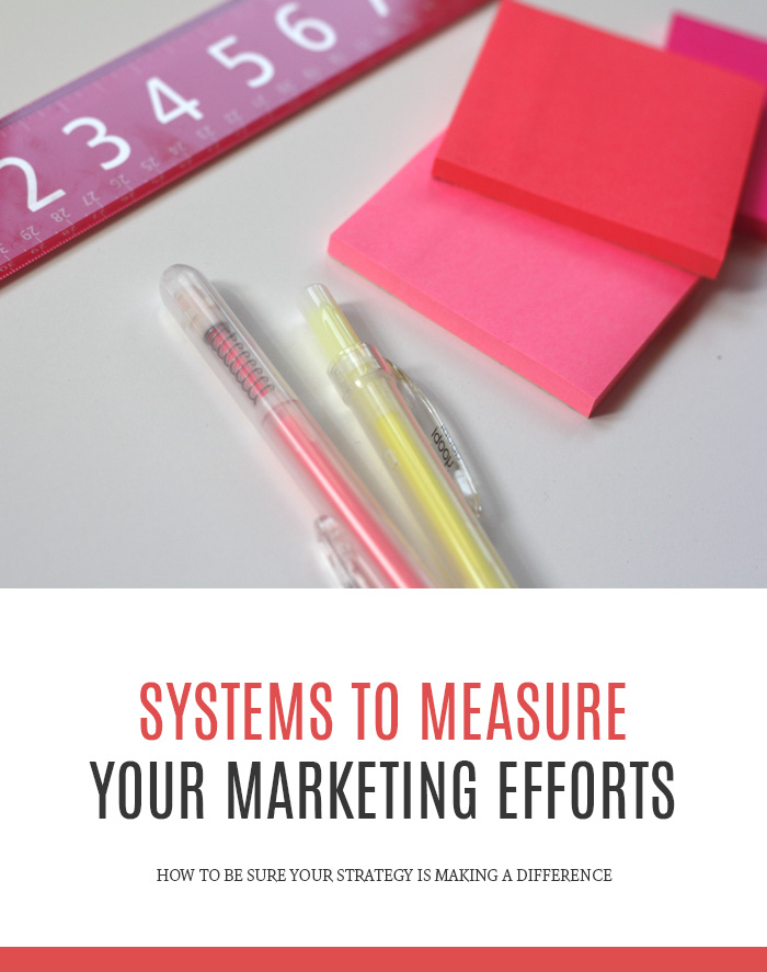 Using Systems to Measure Your Marketing Efforts | How to be sure your strategy is making a difference