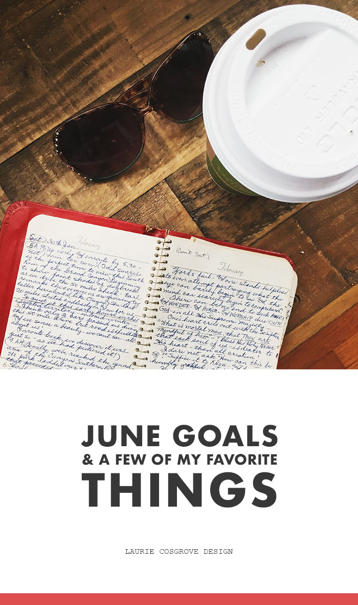 June Goals | June Favorite Things | Laurie Cosgrove Design