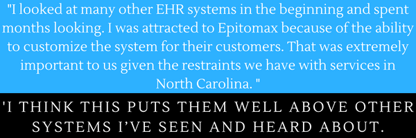 I looked at many other EHR systems in the beginning and spent months looking. I was attracted to Epitomax because of the ability to customize the system for their customers. That was extremely important to us given .png