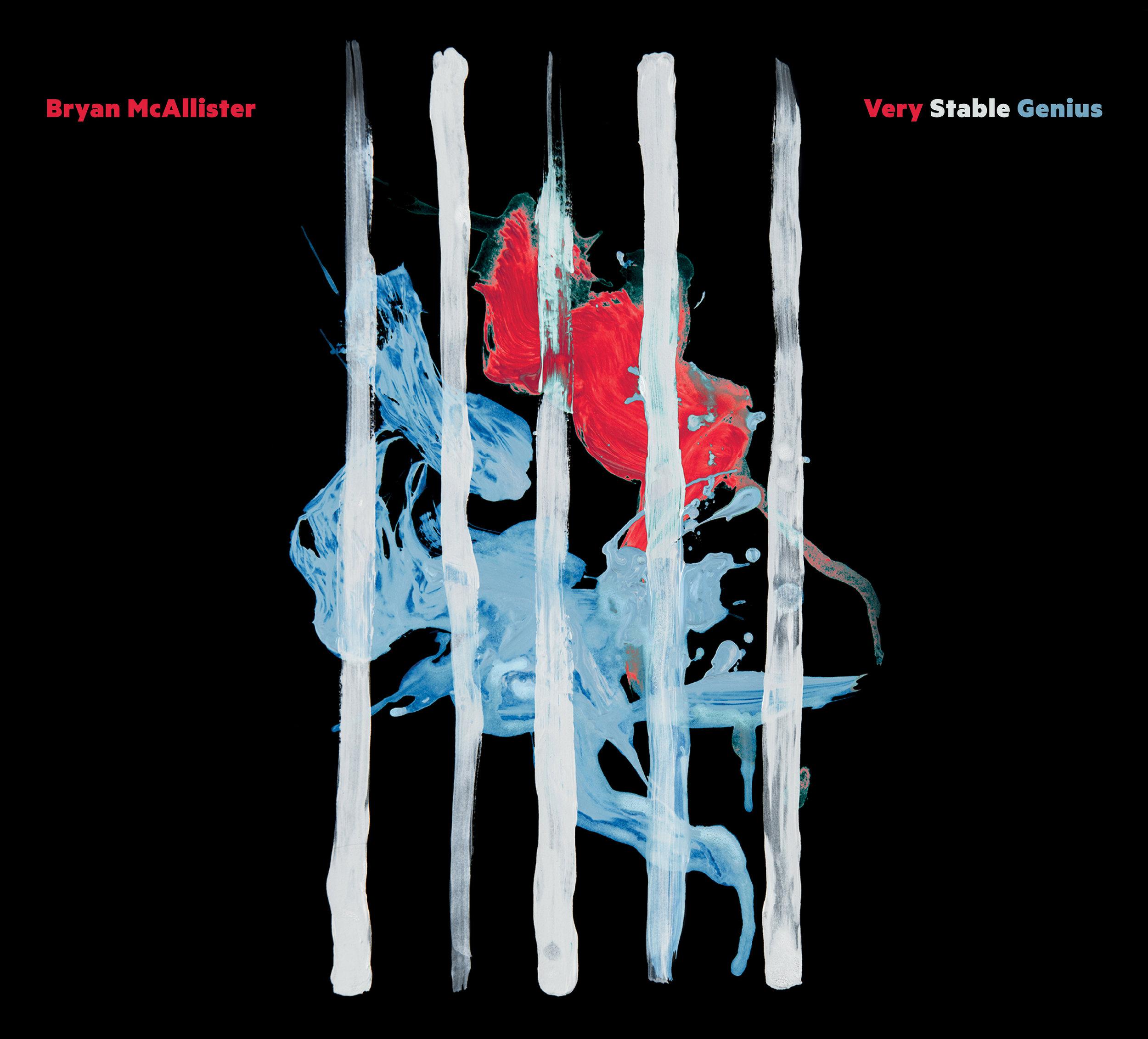 Bryan McAllister - Very Stable Genius.jpg