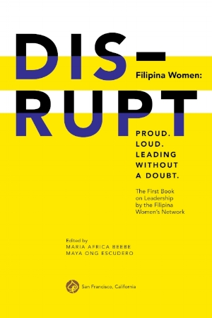 DISRUPT. Filipina Women: Proud. Loud. Leading Without A Doubt.