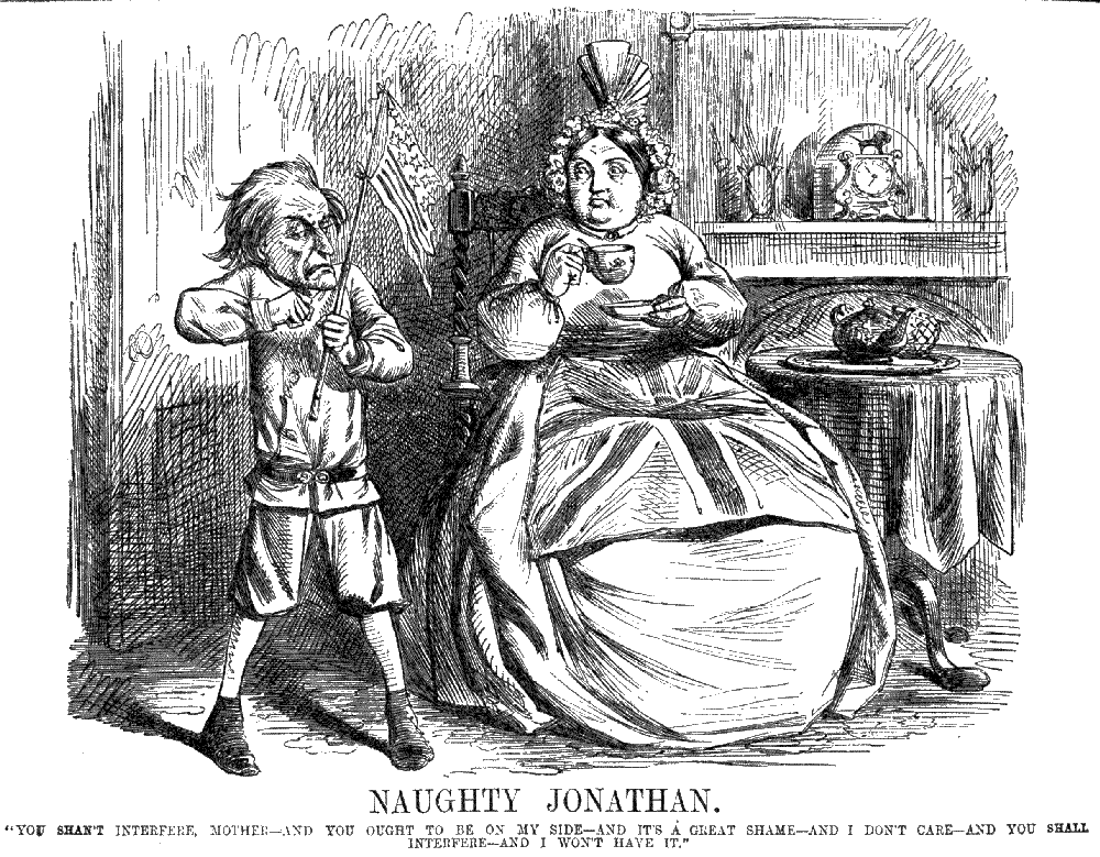 "Normal   0           false   false   false     EN-US   X-NONE   X-NONE                                                                                                                                                                                                                                                                                                                                                                      In this 1861 British cartoon From the popular Magazine  Punch , a petulant Union child is angry with her British mother. ""You shan't interfere, Mother-and you ought to be on my side-and it's a great shame-and I don't care-and you shall interfere-and I won't have it."""