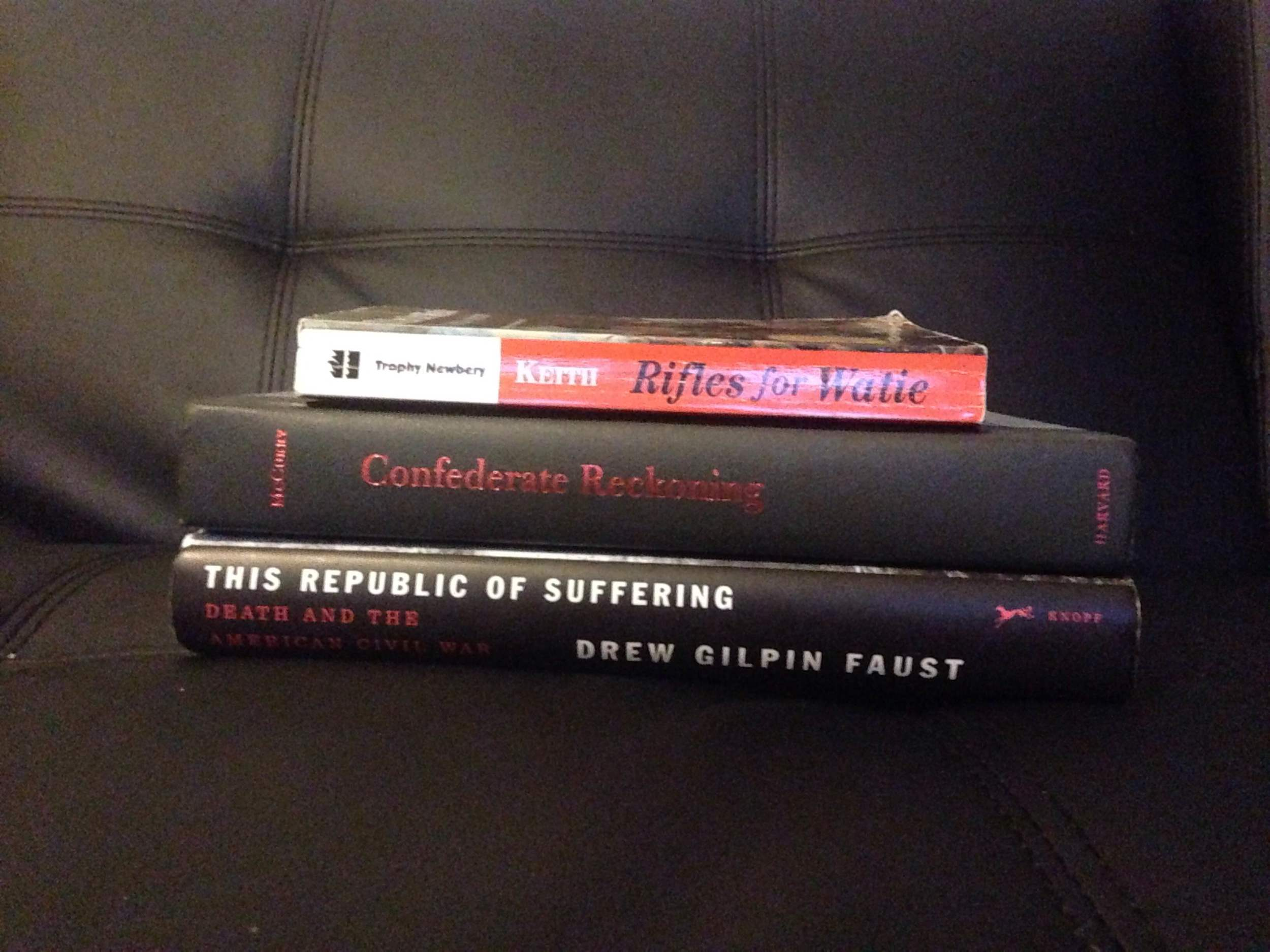 books that have shaped us: Harold Keith's  Rifles for Watie , Stephanie McCurry's  Confederate REckoning , and Drew Gilpin Faust's  This REpublic of Suffering