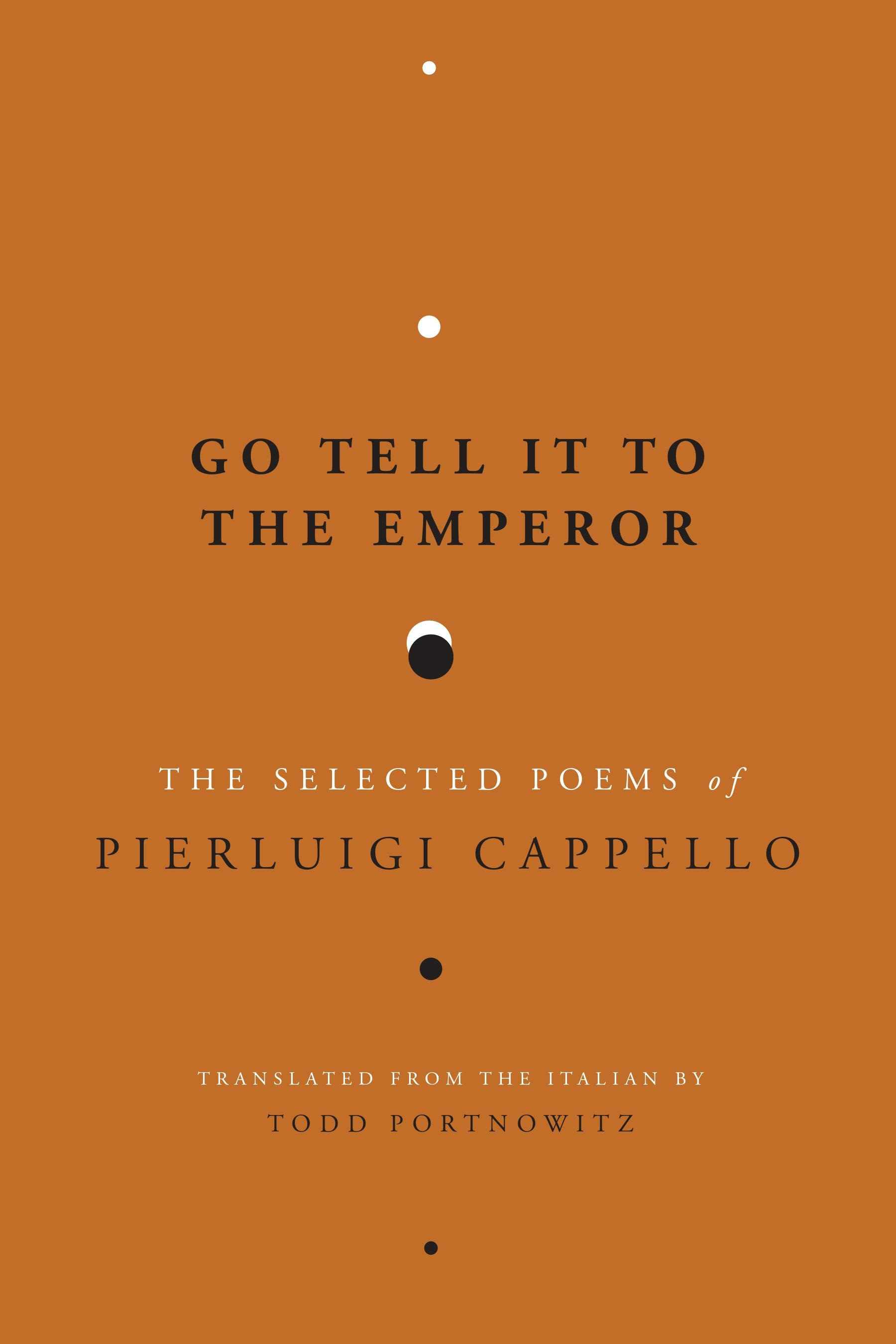 GO TELL IT TO THE EMPEROR  by Pierluigi Cappello  Spuyten Duyvil  September 2019