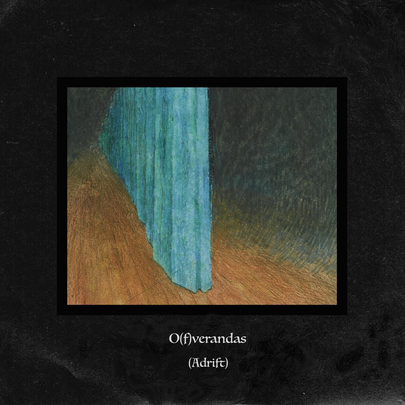O(f)verandas (Adrift)