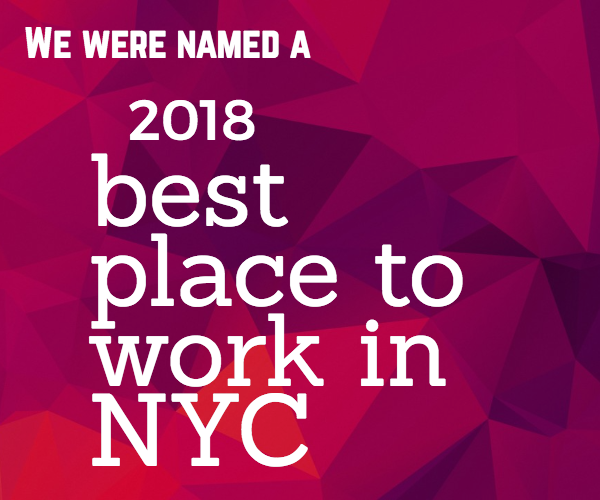We were named a 2018 Best Place to Work in NYC