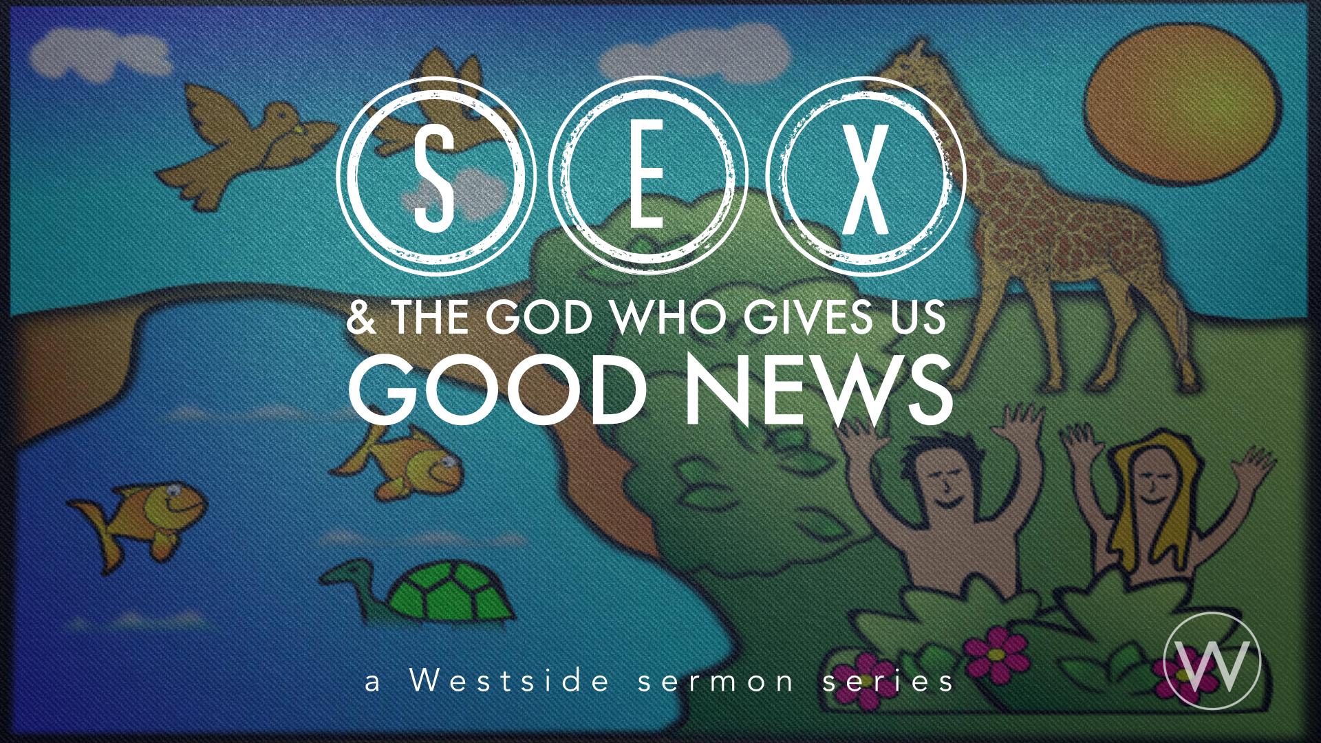 Sex & the God Who Gives Good News