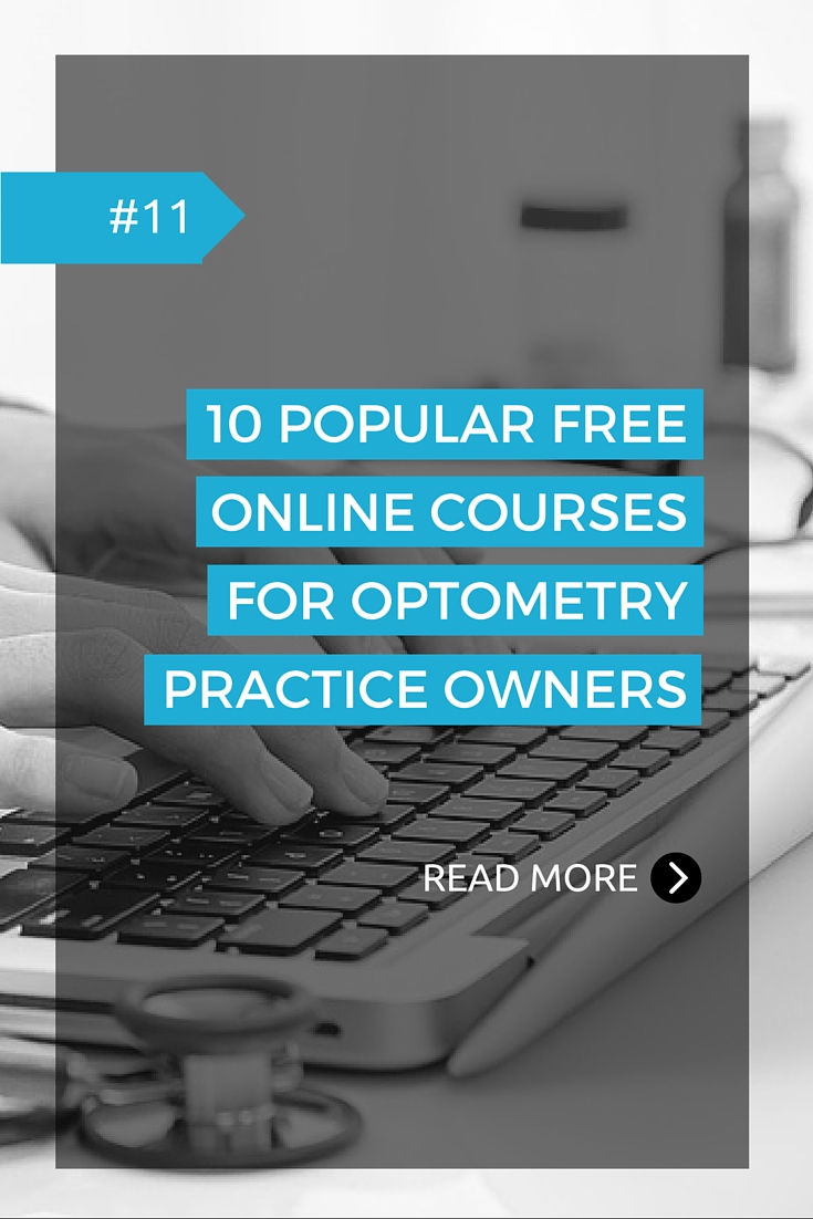 Running an independent eye care practice means that in addition to being a doctor, you need to wear many additional hats – from human resources to marketing. With the popularity of open education, free high-quality education online from elite universities around the world, it's easier than ever to gain additional skills to be a better business owner.