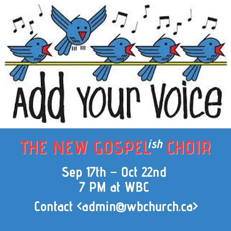 Gospel – ish Choir Sep 17th – Oct 22nd 7 PM at WBC Sign up at the info booth! (1).jpg