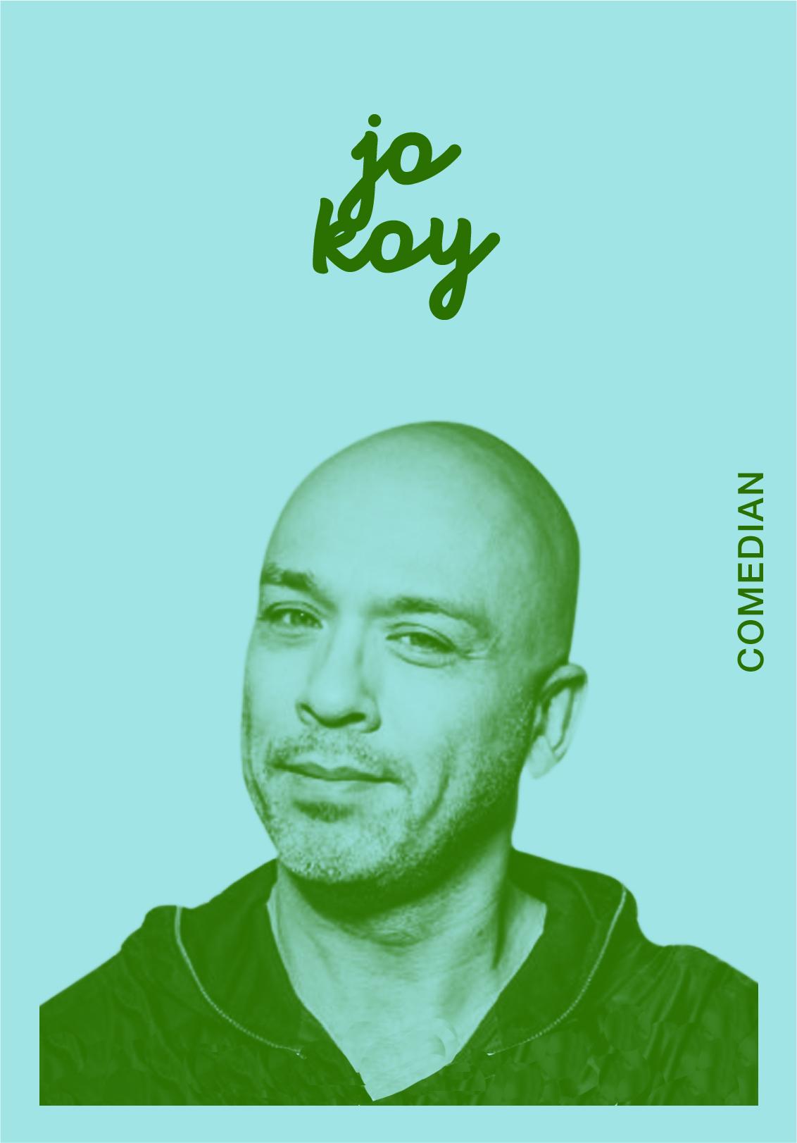 JO KOY   WEBSITE   @JOKOY   IG: JOKOY
