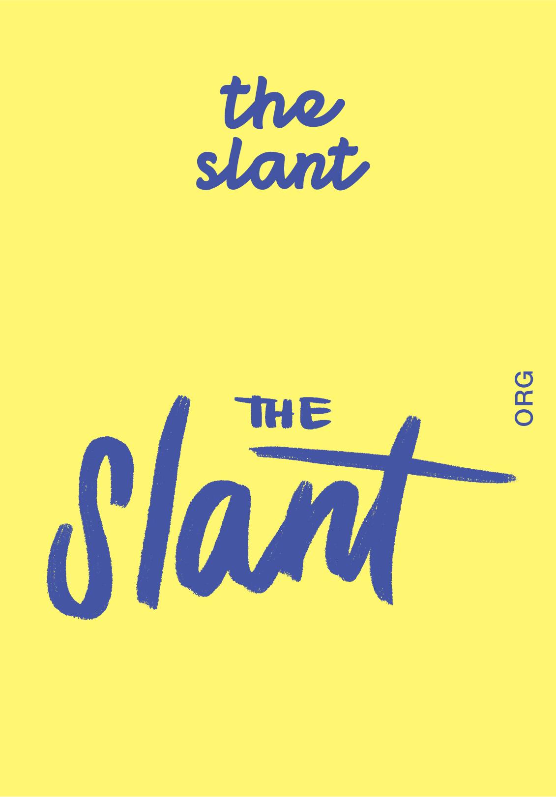THE SLANT   WEBSITE   @SLANTEMAIL   IG: SLANTEMAIL