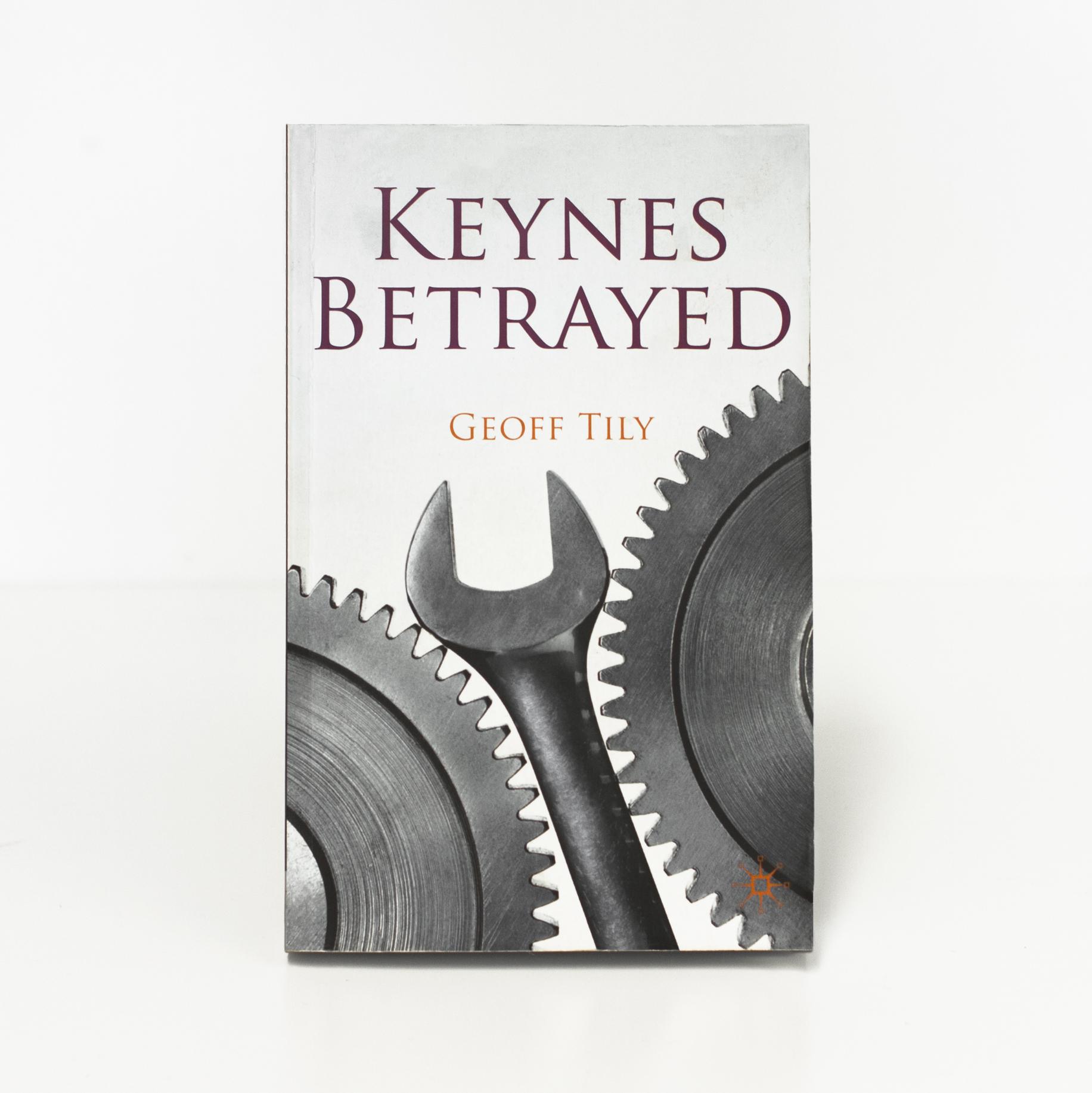 Keynes Betrayed  Geoff Tily (Palgrave, 2010)    Buy