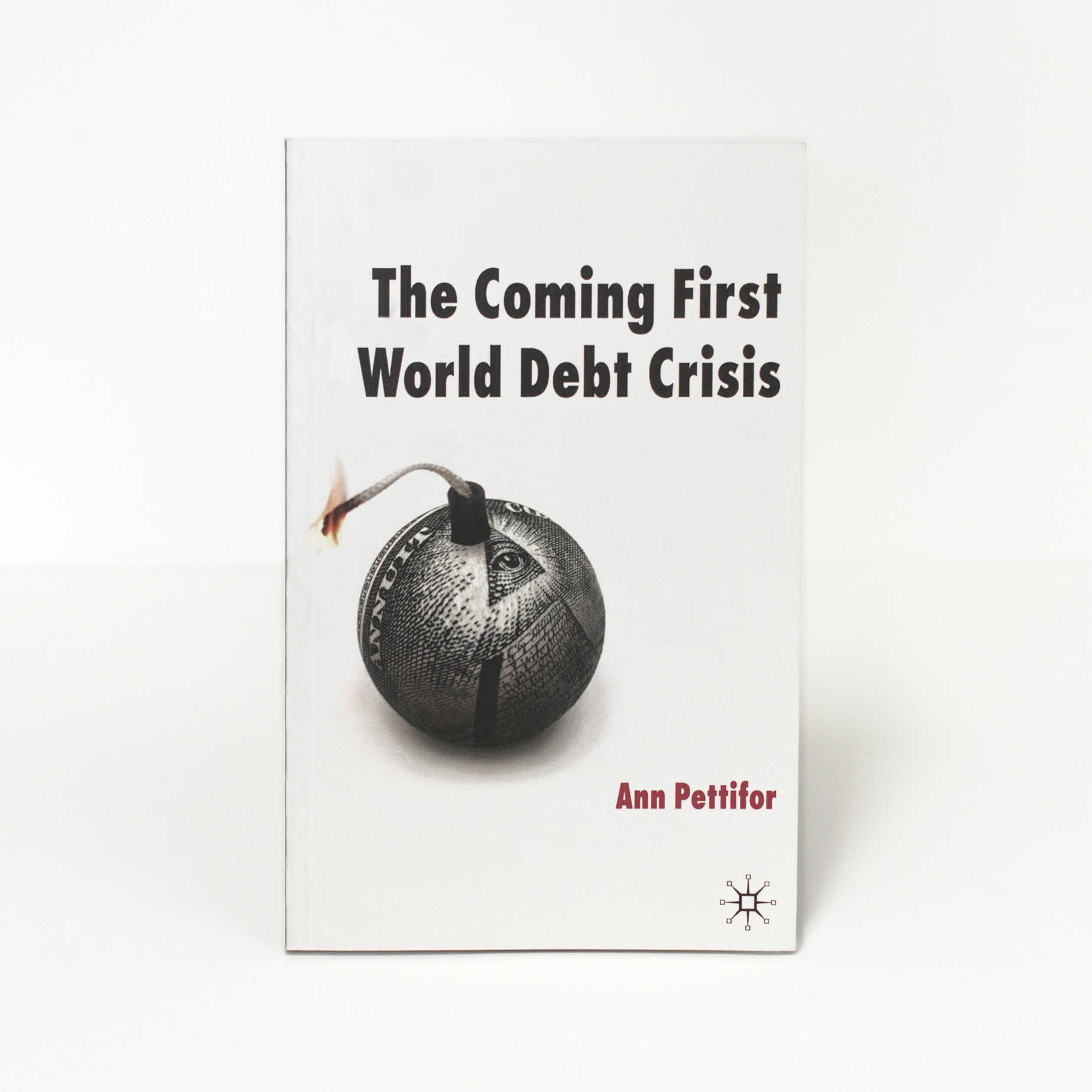 The Coming First World Debt Crisis  Ann Pettifor  (Palgrave, 2006)     Buy