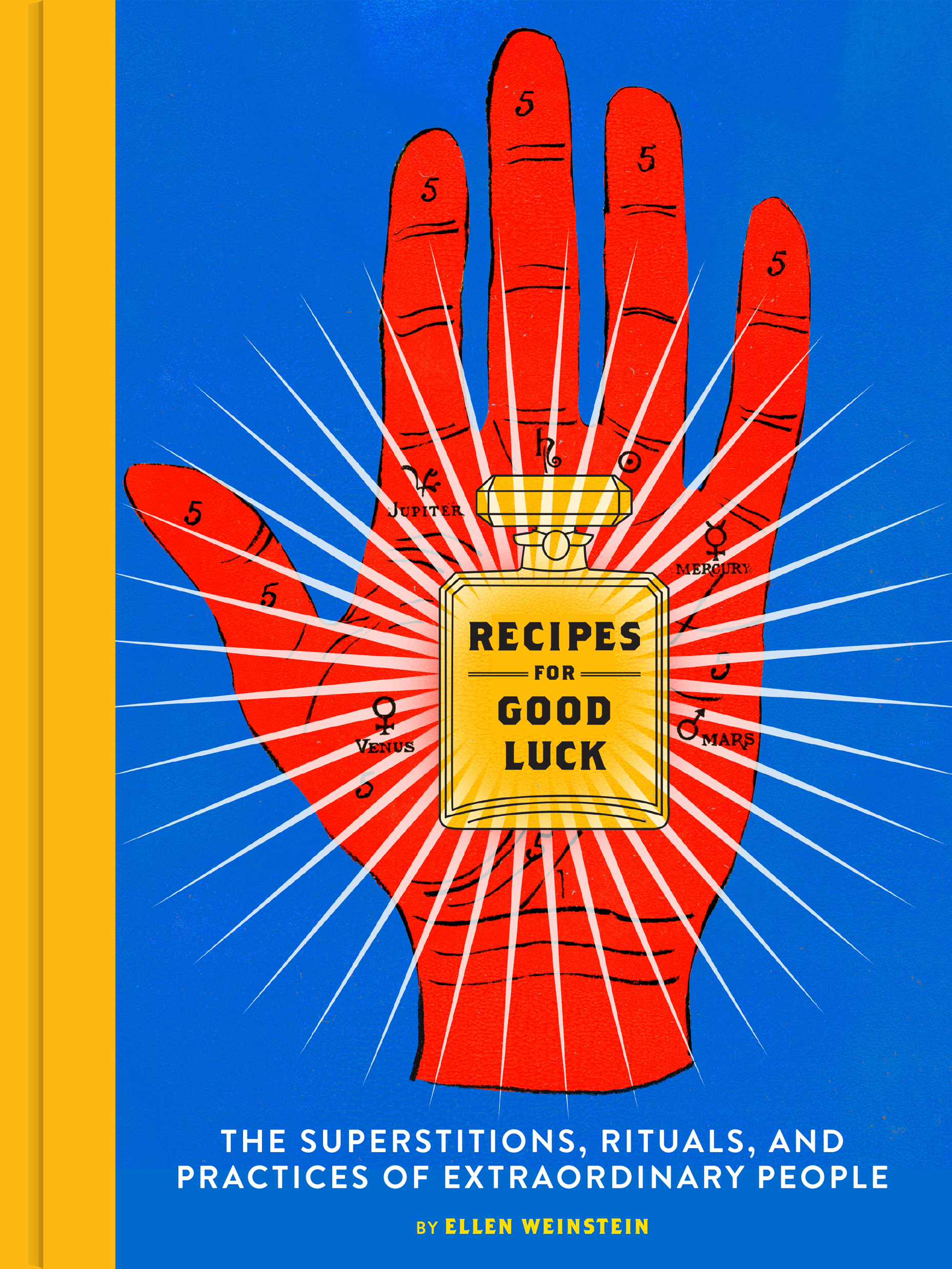 Recipes for Good Luck: The Superstitions, Rituals, and Practices of Extraordinary People. Available at  Chronicle Books,   Amazon