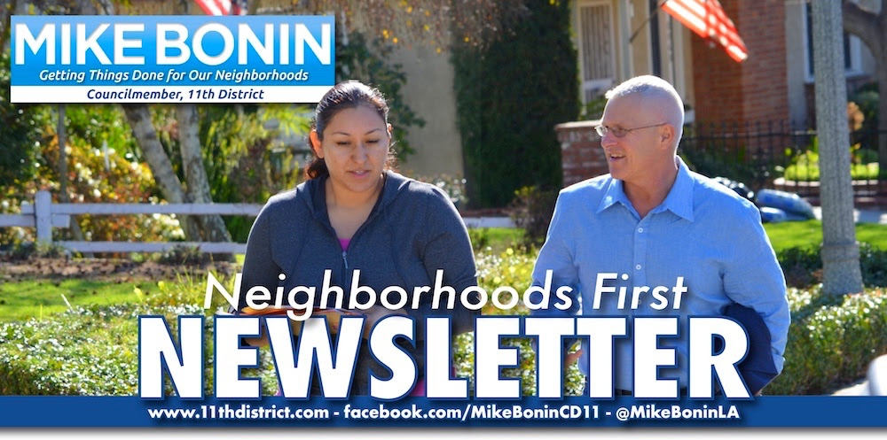 "June 2018      Welcome to the June issue of Mike Bonin's Neighborhoods First Newsletter!     IN THIS ISSUE:  Mike meets with neighbors in living rooms, at church festivals, at neighborhood associations and a lot more... the Council approves a neighborhood-friendly City budget that hires more firefighters, puts more cops on patrol, protects our urban forest, and provides a new ambulance for Mar Vista and a new helicopter for fighting brush fires… more streets get paved and more intersections get safety improvements… much-needed affordable housing is approved for neighborhoods near the Expo Line… Mike wins an expansion of Metro bike share for Westside neighborhoods… and Mike and the Mayor propose sites in CD11 for the mayor's emergency ""A Bridge Home"" program to address homelessness and provide alternatives to sidewalk encampments. But first, a profile of a resident working passionately to make our neighborhoods greener."