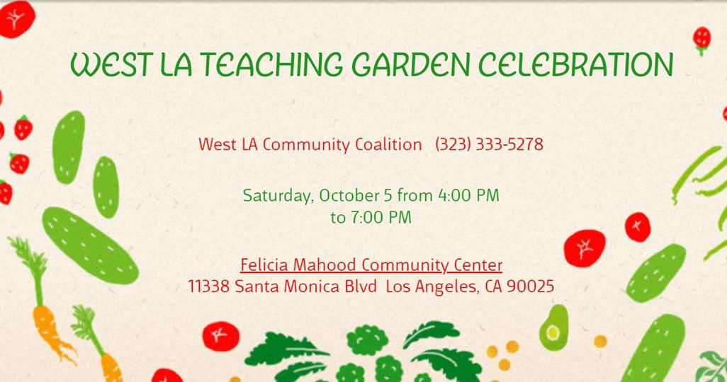 Saturday at 4 PM – 7 PM   Felicia Mahood Senior Citizen Center 11338 Santa Monica Blvd, Los Angeles, California 90025    Thank you to all the amazing people that have contributed, and supported, the West LA Teaching Garden. Come tour the garden, and celebrate our amazing community with free food, music, and fun! Special musical guests: Del Ray Community Jazz band!  Please invite your friends and neighbors to join the party! Please be sure to RSVP via the tickets link!