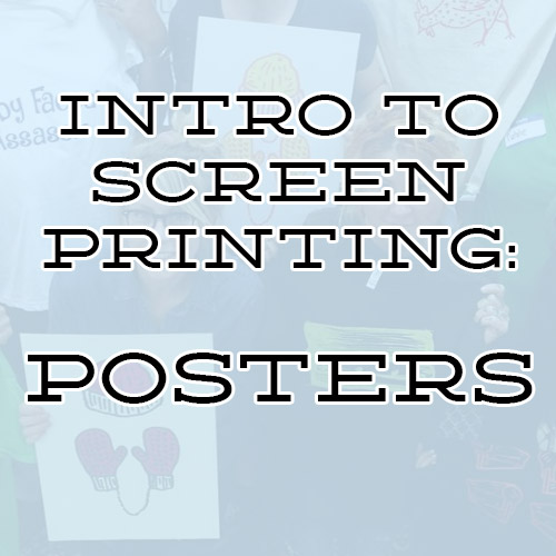 INTRO TO SCREEN PRINTING: POSTERS