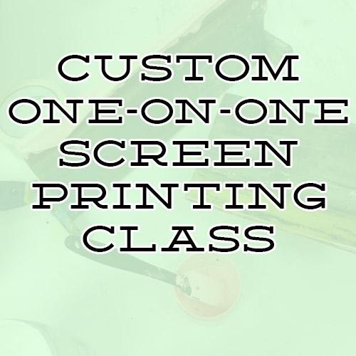 CUSTOM ONE-ON-ONE SCREEN PRINTING CLASS