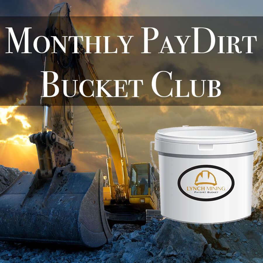Monthly PayDirt Bucket Club - Lynch Mining- worlds best paydirt club.jpg