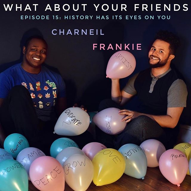 What About Your Friends (WAYF) is a weekly podcast featuring Charneil and Frankie. The show was created to offer views of life experiences, good and bad, through the lens of queer people of color. The friends tackle topics from navigating the dating scene to family woes. WAYF aims to encourage and facilitate dialogue, not just between the two hosts, but everyone tuning in. If you feel a lot about a lot, this is the podcast for you.