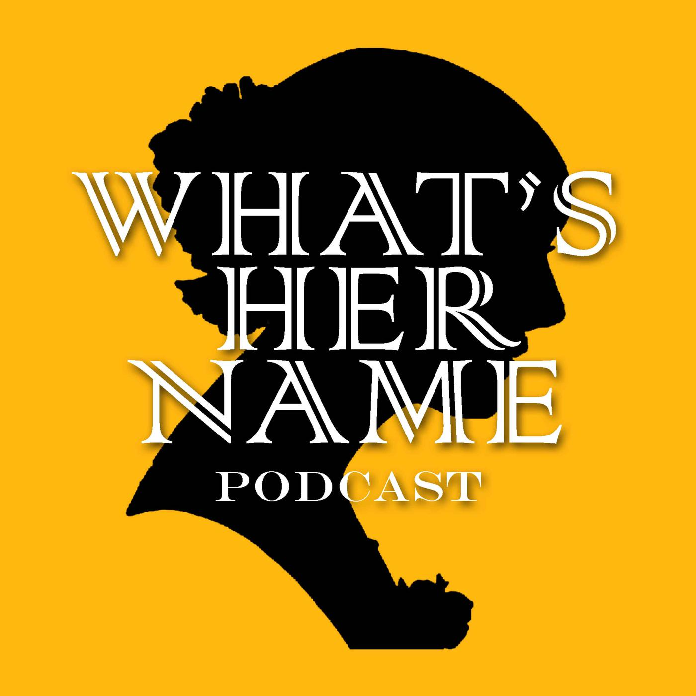 What'sHerName women's history podcast tells the stories of fascinating women you've never heard of, but should have. Through compelling interviews with well-known and unknown scholars, curators, authors and historians, What'sHerName restores women's voices to the conversation.