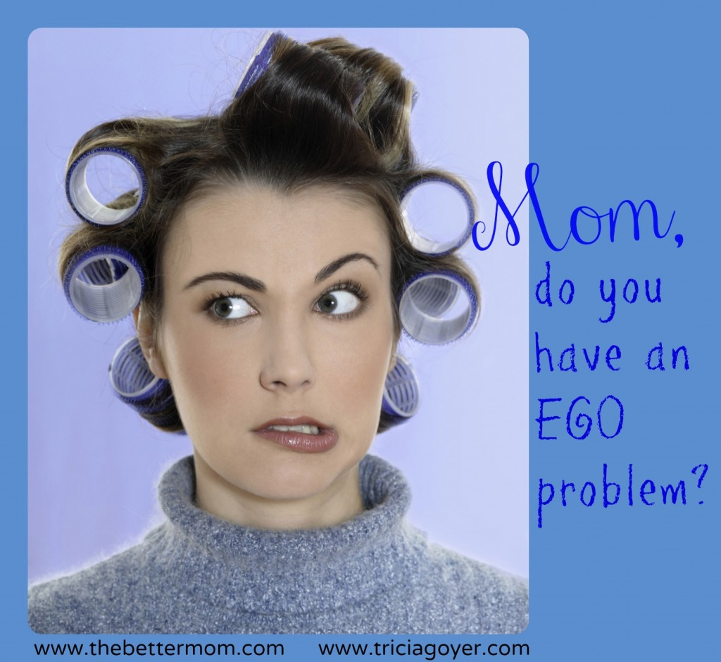 Mom, do you have an EGO problem? ~www.thebettermom.com (NOT a bad link)