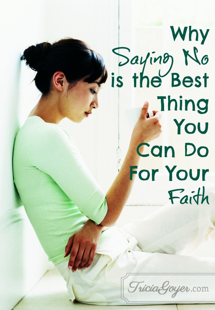 When Saying No is the Best Thing You Can Do For Your Faith ~www.thebettermom.com (NOT a bad link)