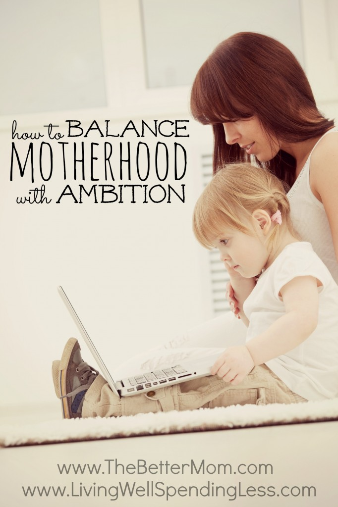 Balance Motherhood and Ambition
