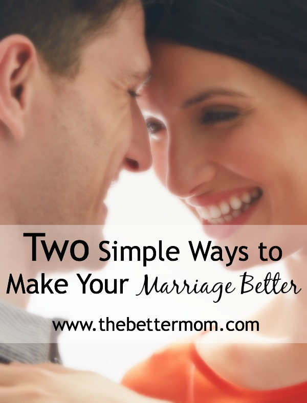 Two Simple Ways to Make Your Marriage Better