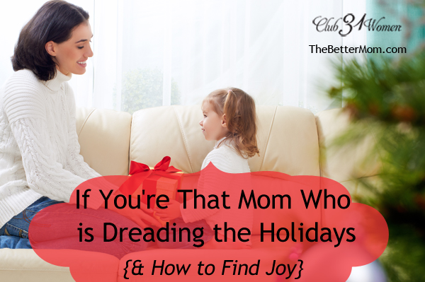 If You're That Mom Who Is Dreading the Holidays