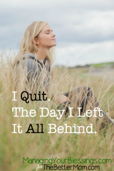 I Quit. The Day I Left It All Behind.