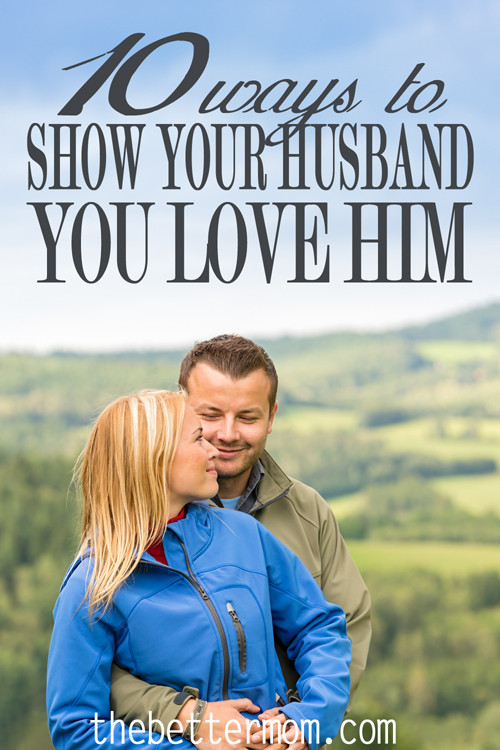 It's important, as wives, that we show love to our husbands. Even when we don't feel like it or have a ton of other things we need to do. Here are 10 great ideas to encourage you to show love to your husband. Watch his eyes light up!