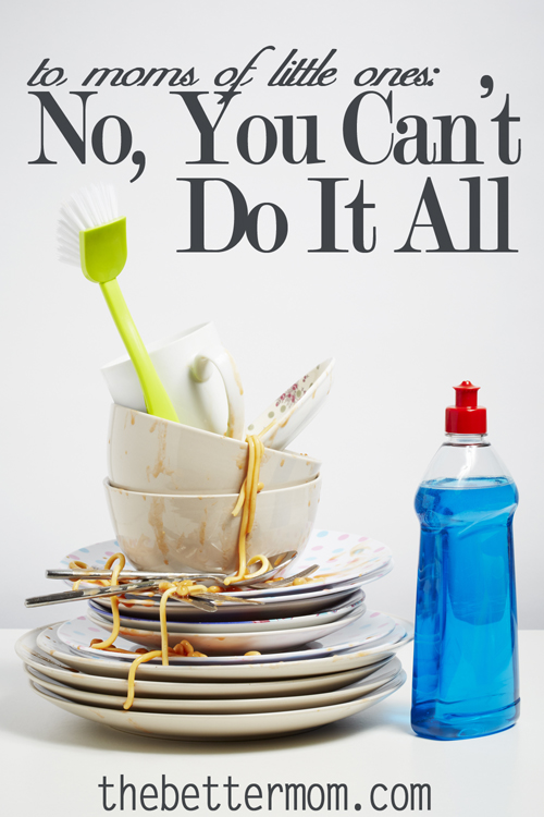 If you are a mom of little kids (or big ones too), you need to know you can't do it all. You can try your hardest, but you need to accept the fact that it's just not all going to get done in the time frame you want. And that's okay. Here's some encouragement particularly for moms with small children.