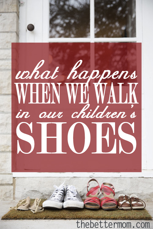 Ever wonder what it feels like to walk in your children's shoes? How would your parenting look different? Take time to reflect and consider how you can help your child develop the gifts God has given them. Try walking a moment in their shoes.