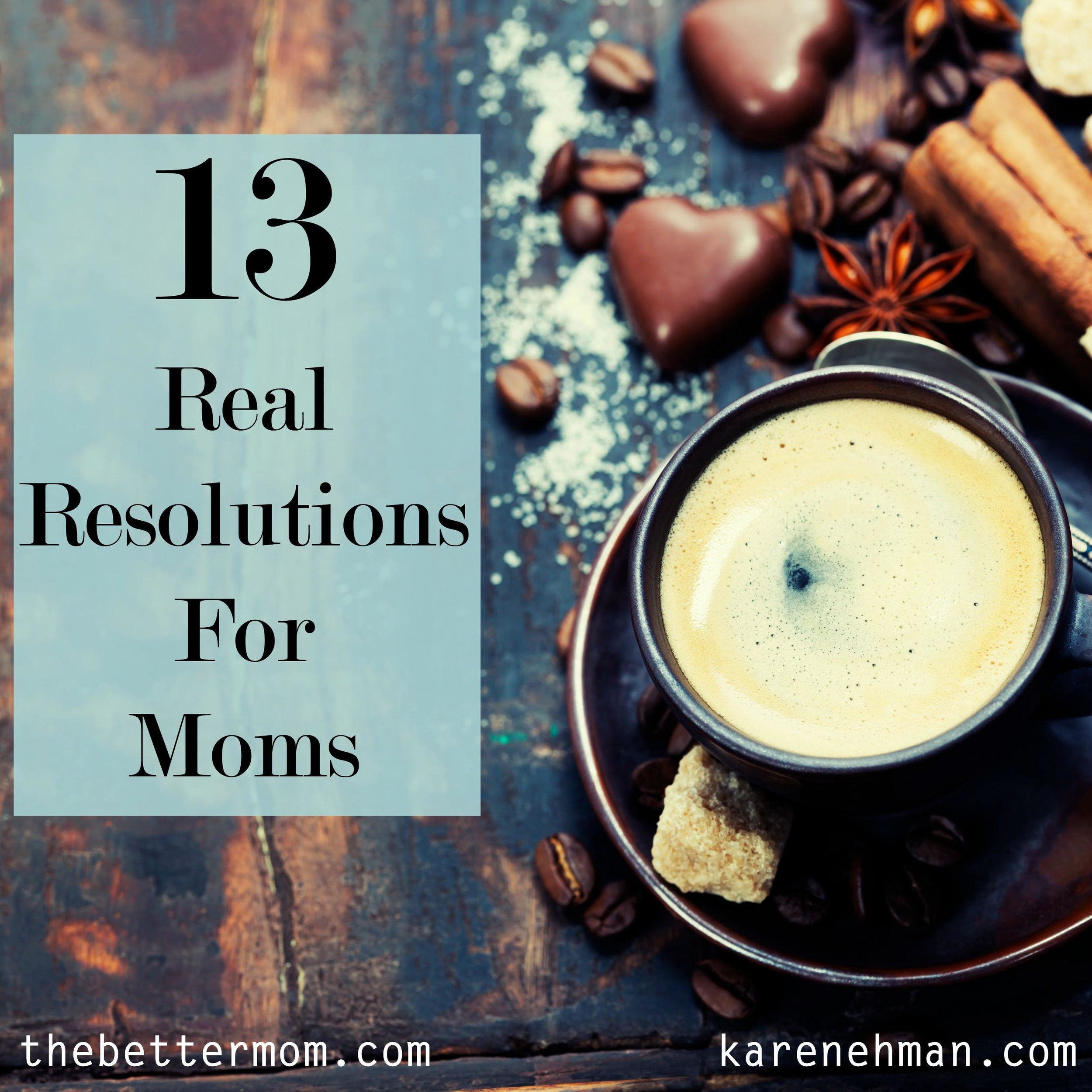 The holidays are upon us and over the next few days as families gather and rest, moms might just have a chance to reflect on the year behind us and resolve to change some things in the year ahead. Here are some ideas to tuck into your pocket and consider as resolutions for you, mom!