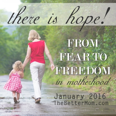 There is Hope! From fear to freedom in motherhood. At TheBetterMom.com
