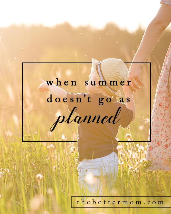 Sometimes summer doesn't go as planned. Our dreams must be laid aside, new responsibilities must be taken on, and we can be left feeling like we haven't given our kids the season we longed to. The good news is,  there are so many hidden blessings and golden nuggets in new summer plans, and we're here to help you recoup.