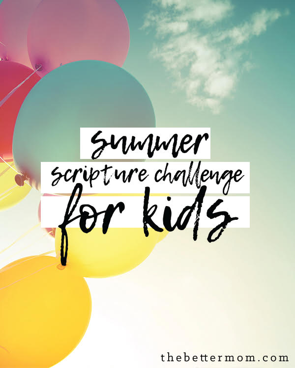 Do you want to give your children a legacy of scripture tucked into their hearts? Summer is an excellent time to focus on memorizing verses and we have 10 right here that are the perfect place to start!