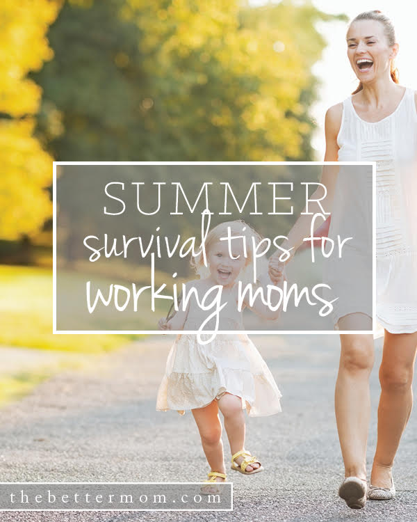 Does your schedule change for the summer? If you work outside the home, this season can be especially challenging. We've got you covered with survival tips to make this summer shine for your family!