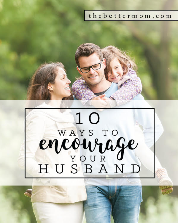 Deep down our husbands need to know they are loved and appreciated. Try one of these ten ways to affirm him and show him your love today!