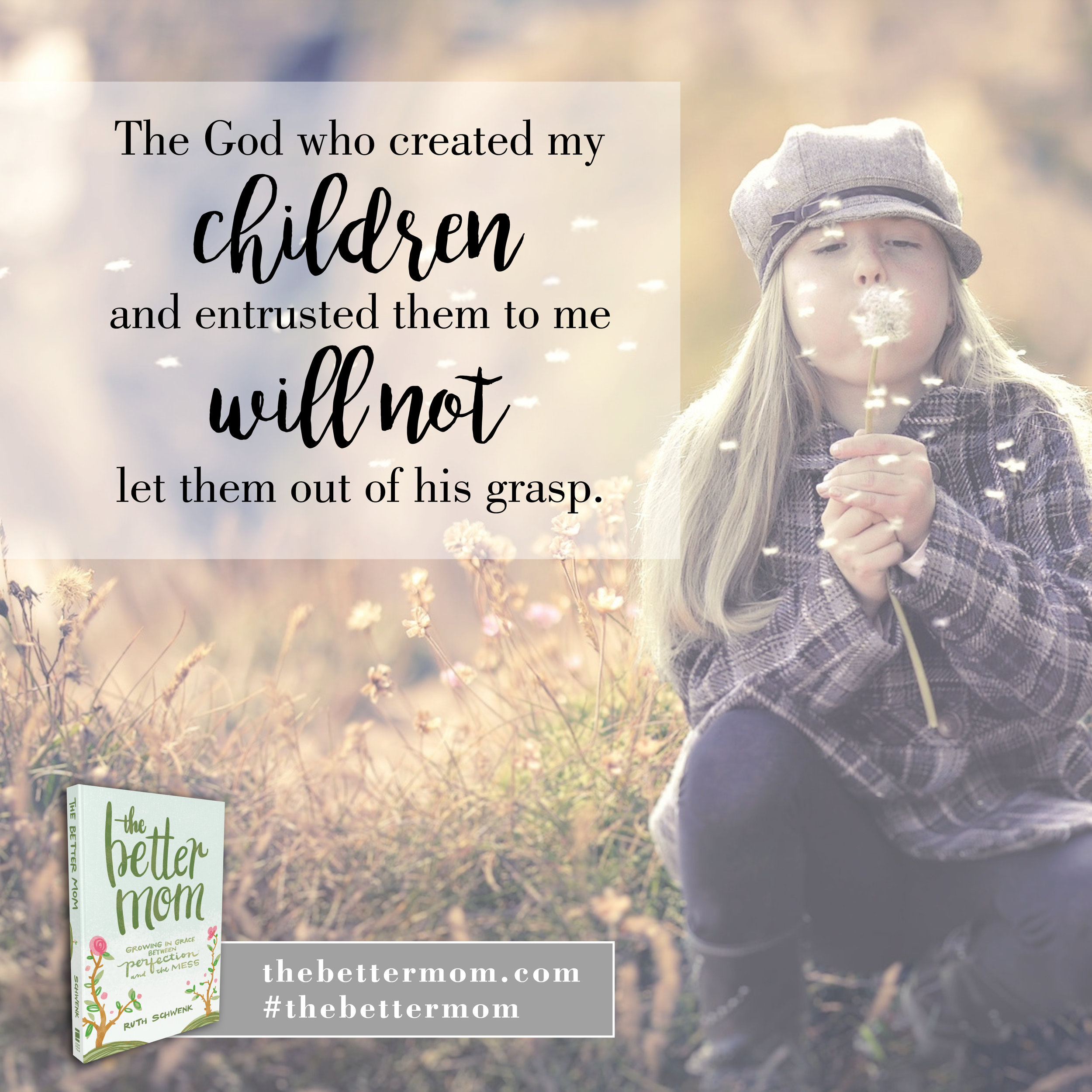 "Do you fear for the future of your children?Wondering if somewhere along the way you messed up? The safest place on earth for our children (and us moms) is in God's hands. He created our children and entrusted them to us and will not let them out of His grasp. What a deeply meaningful truth for us to hold on to. Motherhood can be overwhelming and so often we can struggle with whether we are even doing this whole ""momming"" thing right. Join me and thousands of other moms as we learn grow in grace between perfection and the mess. #thebettermombook"